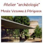 """Atelier """"archéologie"""" Musée Vesunna à Périgueux"""