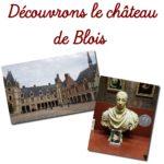 Découvrons le(s) château(x) de Blois