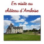 En visite au château d'Amboise